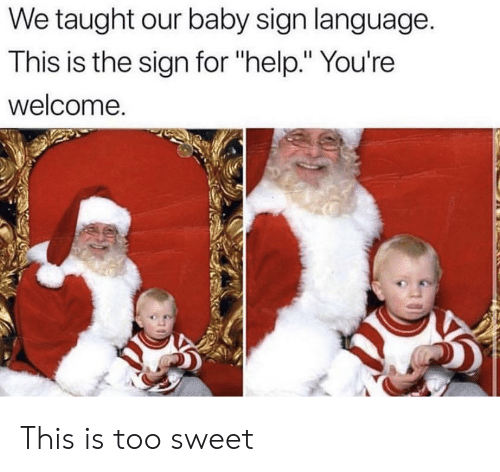 "Help, Sign Language, and Baby: We taught our baby sign language.  This is the sign for ""help."" You're  welcome. This is too sweet"