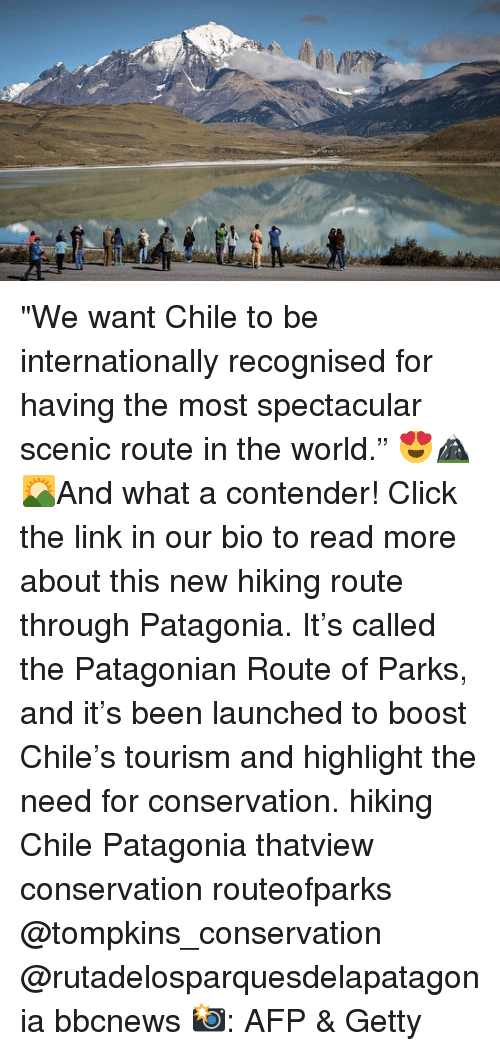 "Click, Memes, and Boost: ""We want Chile to be internationally recognised for having the most spectacular scenic route in the world."" 😍🏔🌄And what a contender! Click the link in our bio to read more about this new hiking route through Patagonia. It's called the Patagonian Route of Parks, and it's been launched to boost Chile's tourism and highlight the need for conservation. hiking Chile Patagonia thatview conservation routeofparks @tompkins_conservation @rutadelosparquesdelapatagonia bbcnews 📸: AFP & Getty"