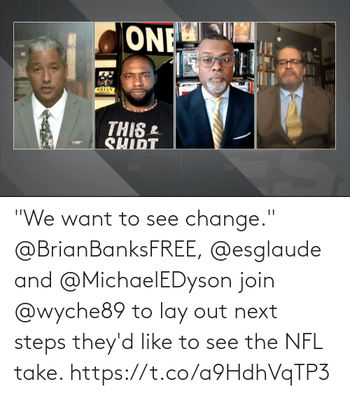 "NFL: ""We want to see change.""  @BrianBanksFREE, @esglaude and @MichaelEDyson join @wyche89 to lay out next steps they'd like to see the NFL take. https://t.co/a9HdhVqTP3"