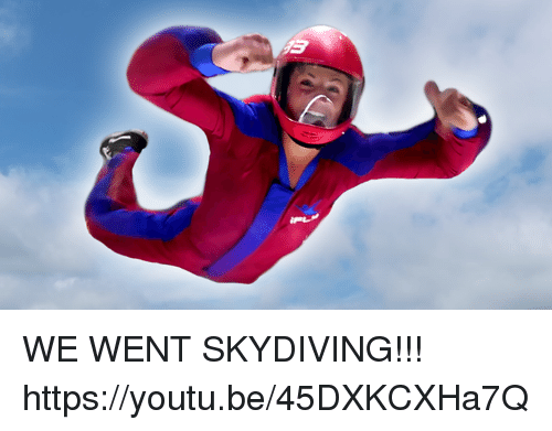 skydiving: WE WENT SKYDIVING!!!  https://youtu.be/45DXKCXHa7Q