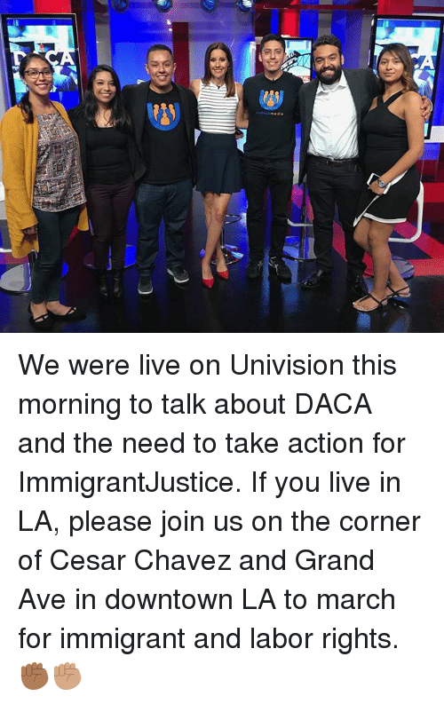 univision: We were live on Univision this morning to talk about DACA and the need to take action for ImmigrantJustice. If you live in LA, please join us on the corner of Cesar Chavez and Grand Ave in downtown LA to march for immigrant and labor rights. ✊🏾✊🏽