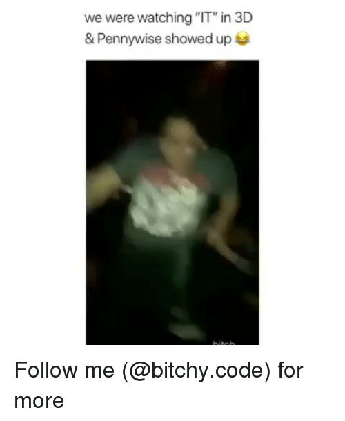 """Memes, 🤖, and Code: we were watching """"IT"""" in 3D  & Pennywise showed up Follow me (@bitchy.code) for more"""