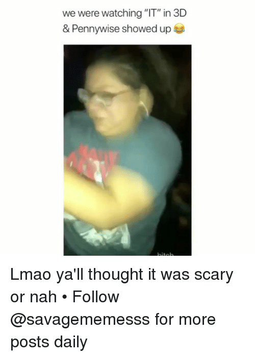 """Lmao, Memes, and Thought: we were watching """"IT"""" in 3D  & Pennywise showed up Lmao ya'll thought it was scary or nah • Follow @savagememesss for more posts daily"""