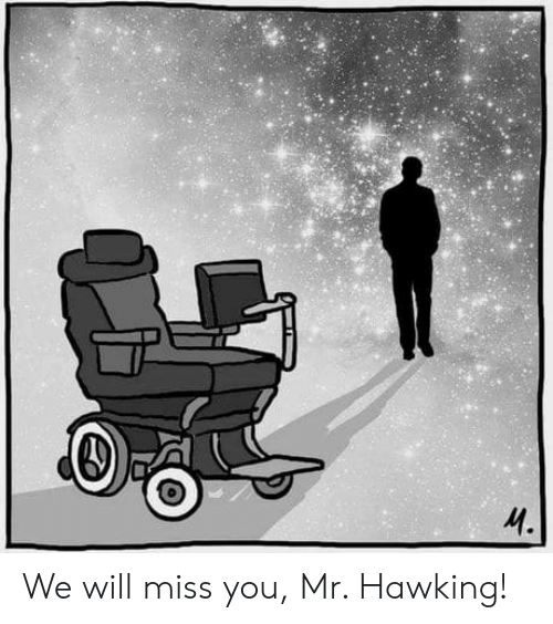 we will miss you: We will miss you, Mr. Hawking!