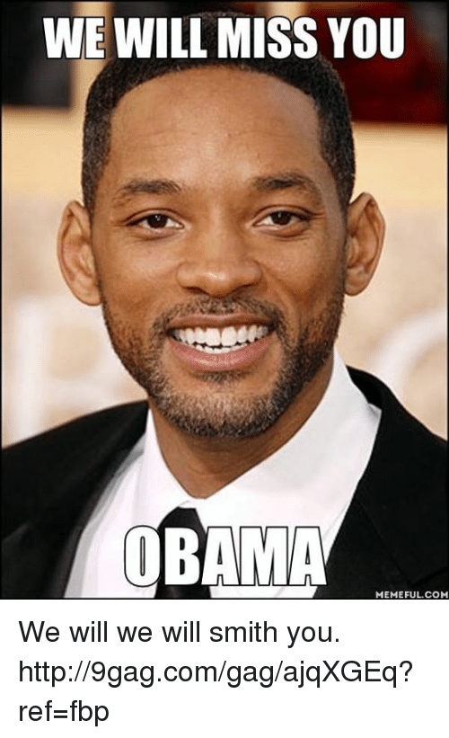 we will miss you: WE WILL MISS YOU  OBAMA  MEMEFULCOM We will we will smith you. http://9gag.com/gag/ajqXGEq?ref=fbp