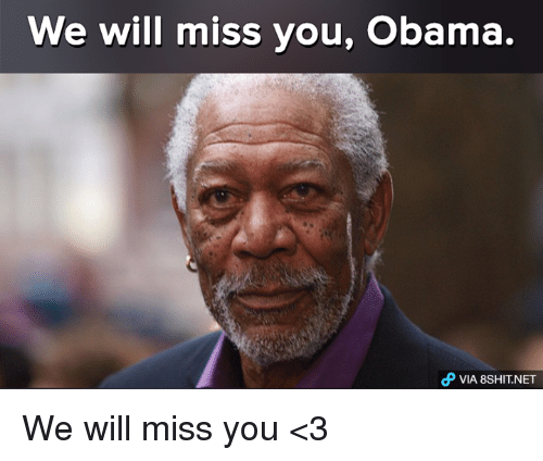 we will miss you: We will miss you, Obama.  VIA 8SHIT NET We will miss you <3