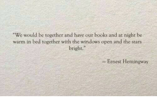 Books, Windows, and Stars: We would be together and have our books and at night be  warm in bed together with the windows open and the stars  bright.  - Ernest Hemingway
