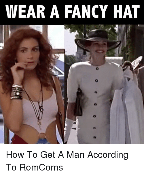 fanciness: WEAR A FANCY HAT How To Get A Man According To RomComs