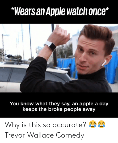 """Apple, Dank, and Comedy: """"Wears an Apple watchonce*  You know what they say, an apple a day  keeps the broke people away Why is this so accurate? 😂😂 Trevor Wallace Comedy"""