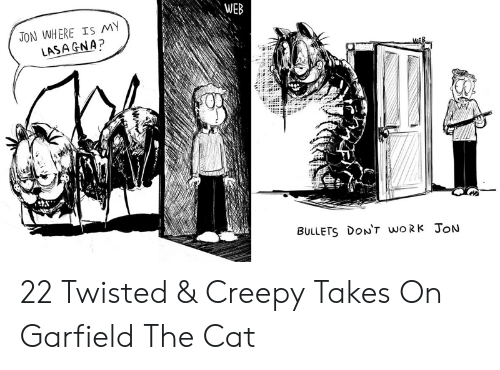 Creepy, Work, and Garfield: WEB  JON WHERE IS MY  LASA GNA?  BULLETS DON't woRk JoN 22 Twisted & Creepy Takes On Garfield The Cat