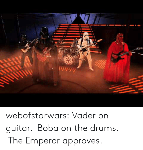 The Emperor: webofstarwars:  Vader on guitar. Boba on the drums. The Emperor approves.
