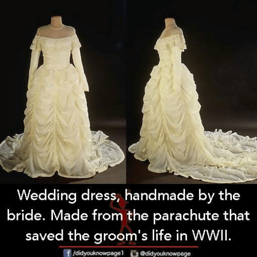 parachute: Wedding dress, handmade by the  bride. Made from the parachute that  saved the groom's life in WWil.  /didyouknowpagel@didyouknowpage