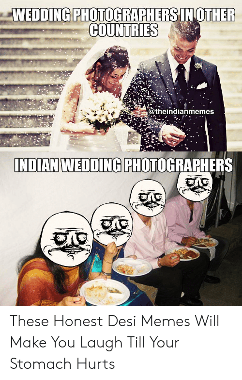 Laugh Till: WEDDINGPHOTOGRAPHERSINOTHER  COUNTRIES  @theindianmemes  INDIAN WEDDING PHOTOGRAPHERS These Honest Desi Memes Will Make You Laugh Till Your Stomach Hurts