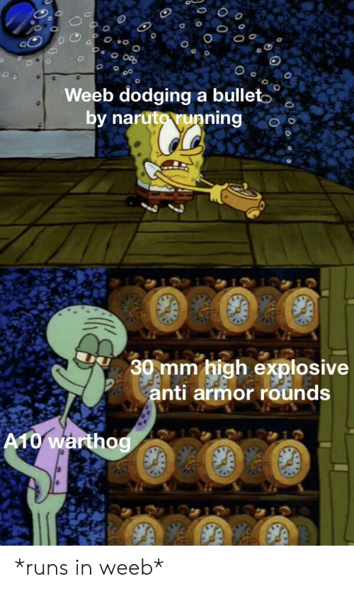 a10 warthog: Weeb dodging a bulleto  by narutorunning  30 mm high explosive  anti armor rounds  A10 warthog  $7 *runs in weeb*