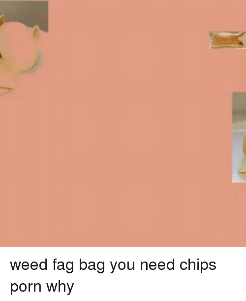 Memes And Weeds Weed Bag You Need Chips Why