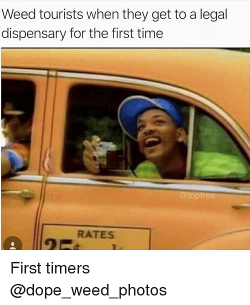 Dope, Memes, and Weed: Weed tourists when they get to a legal  dispensary for the first time  @toptree  2 RATES First timers @dope_weed_photos
