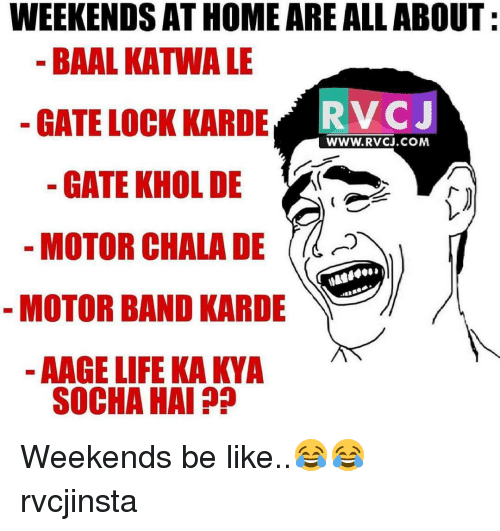 Chalã©: WEEKENDS ATHOME ARE ALL ABOUT:  BAALKATWA LE  RVC J  GATE LOCK KARDE  WWW. RVCJ.COM  GATE KHOLDE  MOTOR CHALA DE  MOTOR BAND KARDE  AAGE LIFE KAKYA  SOCHA HAI Weekends be like..😂😂 rvcjinsta