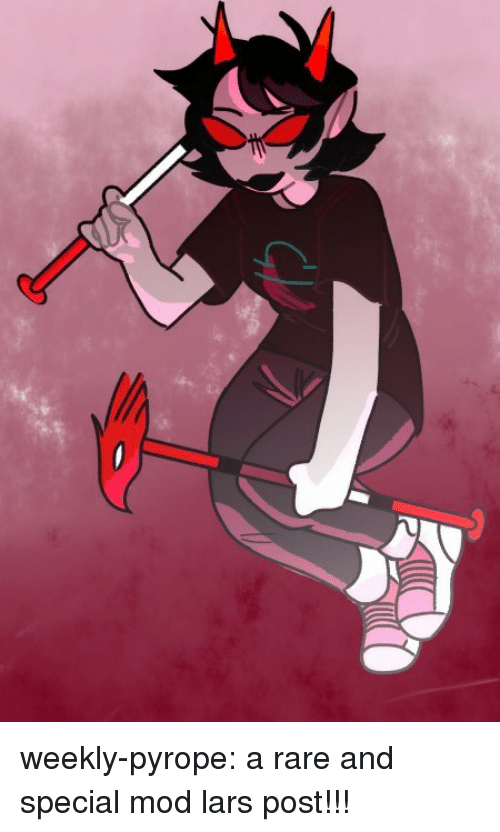 lars: weekly-pyrope:  a rare and special mod lars post!!!