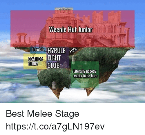 Club, Best, and Glory: Weenie Hut Junion  fredom HYRULE  DEATHOR  GLORY CLUB  Literally nobody  wants to be here Best Melee Stage https://t.co/a7gLN197ev