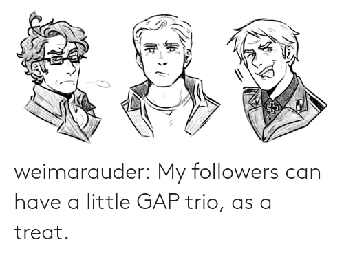 treat: weimarauder:  My followers can have a little GAP trio, as a treat.