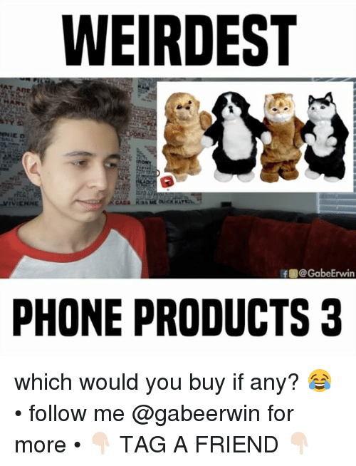ifl: WEIRDEST  MIVIENNE  IfL@Gabe Erwin  PHONE PRODUCTS 3 which would you buy if any? 😂 • follow me @gabeerwin for more • 👇🏻 TAG A FRIEND 👇🏻
