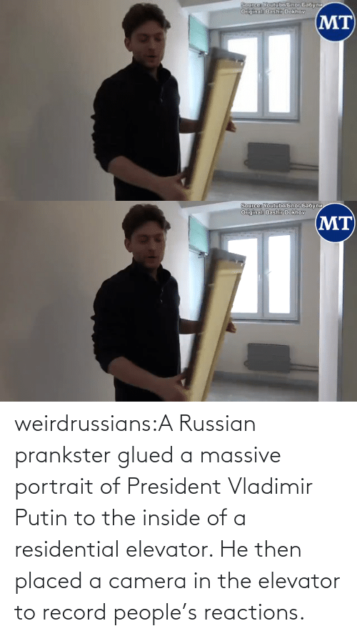 reactions: weirdrussians:A Russian prankster glued a massive portrait of President Vladimir Putin to the inside of a residential elevator. He then placed a camera in the elevator to record people's reactions.