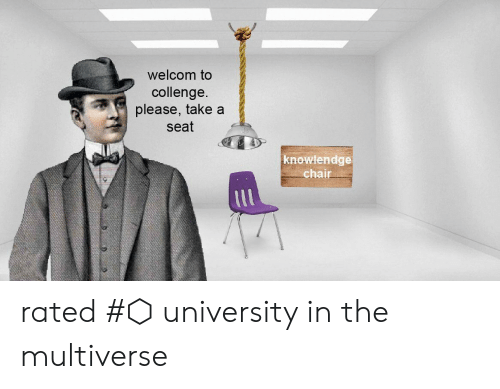 Take A Seat: welcom to  collenge  please, take a  seat  knowlendge  chair rated #⬡ university in the multiverse