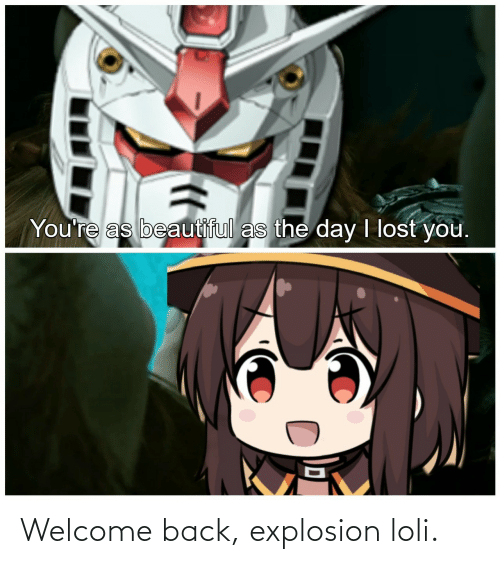 explosion: Welcome back, explosion loli.