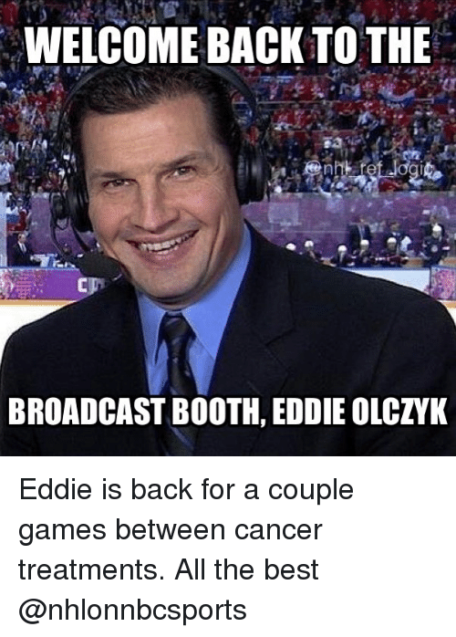 Memes, Best, and Cancer: WELCOME BACK TO THE  BROADCAST BOOTH, EDDIE OLCZYK Eddie is back for a couple games between cancer treatments. All the best @nhlonnbcsports