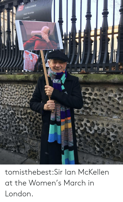 Ian McKellen: WELCOME  Daily Worship  Concerts  ORGANISE MASS  RESISTANCE  AGAINST  TRUMP  AUSTERITY  DITALISM tomisthebest:Sir Ian McKellen at the Women's March in London.