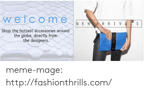 Designers: welcome  NEWARRIVAES  Shop the hottest accessories around  the globe, directly from  the designers. meme-mage:  http://fashionthrills.com/