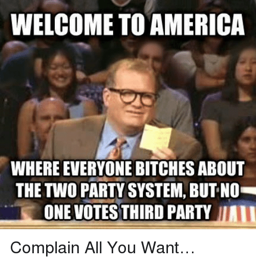 Welcome To America Where Everyone Bitches About The Two Party System