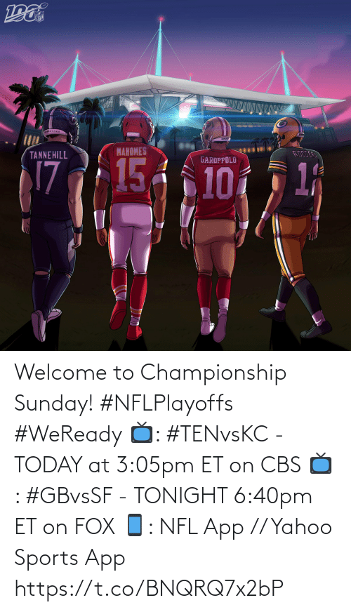 At: Welcome to Championship Sunday! #NFLPlayoffs #WeReady  📺: #TENvsKC - TODAY at 3:05pm ET on CBS 📺: #GBvsSF - TONIGHT 6:40pm ET on FOX 📱: NFL App // Yahoo Sports App https://t.co/BNQRQ7x2bP