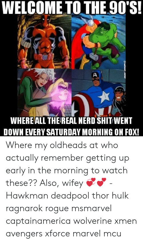 xmen: WELCOME TO THE 90'S!  5  WHEREALL THE REAL NERD SHIT WENT  DOWN EVERY SATURDAY MORNING ON FOX! Where my oldheads at who actually remember getting up early in the morning to watch these?? Also, wifey 💞💕 -Hawkman deadpool thor hulk ragnarok rogue msmarvel captainamerica wolverine xmen avengers xforce marvel mcu
