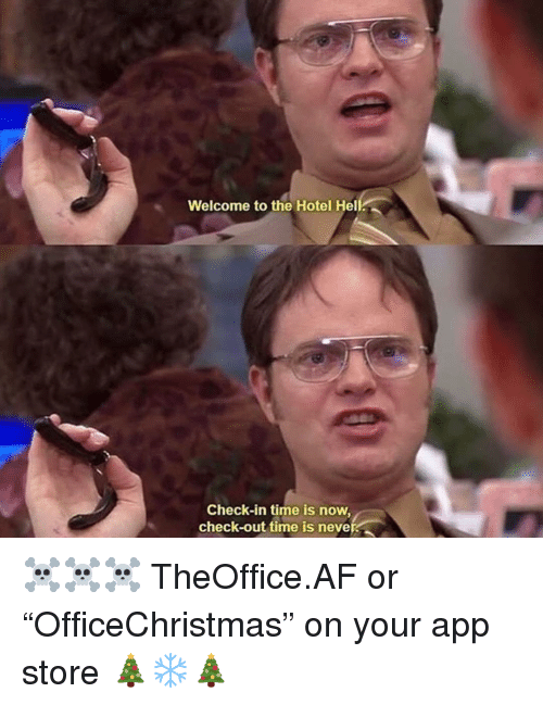 "Af, Memes, and App Store: Welcome to the Hotel Hell  Check-in time is now  check-out time is never ☠️☠️☠️ TheOffice.AF or ""OfficeChristmas"" on your app store 🎄❄️🎄"