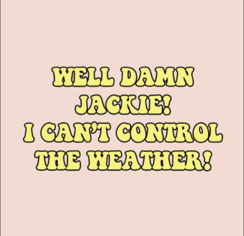 heather: WELL DAMN  JACKIE  CANT CONTROL  THE HEATHER