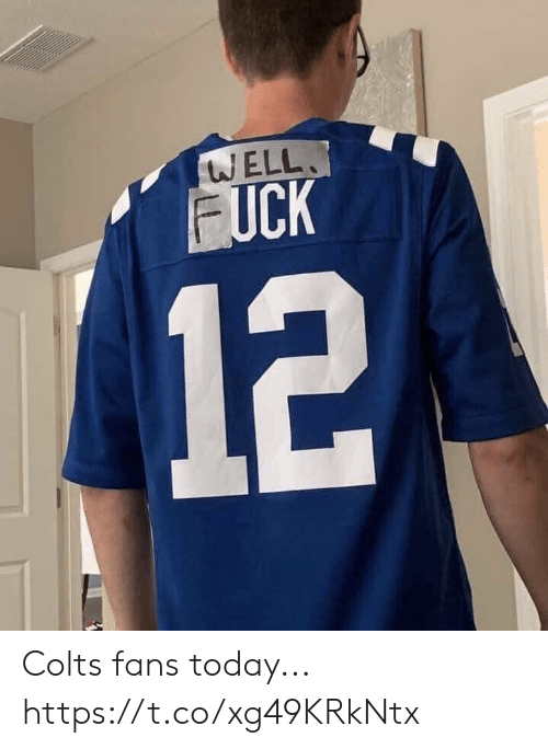 Indianapolis Colts: WELL  FUCK  12 Colts fans today... https://t.co/xg49KRkNtx