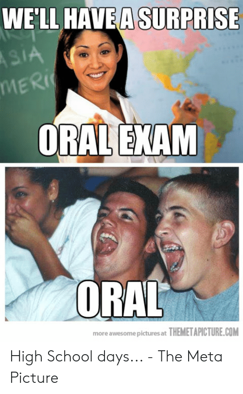 High School Memes: WE'LL HAVEA SURPRISE  MER  ORAL EXAM  ORAL  more awesome pictures at THEMETAPICTURE.COM High School days... - The Meta Picture