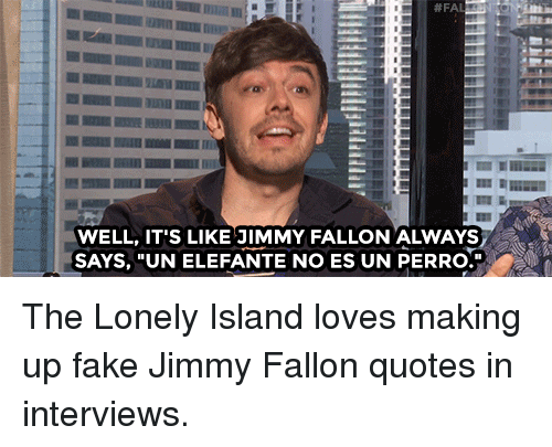 """Fake, Jimmy Fallon, and Target: WELL, IT'S LIKE JIMMY FALLON ALWAYS  SAYS, """"UN ELEFANTE NO ES UN PERRO. The Lonely Island loves making up fake Jimmy Fallon quotes in interviews."""