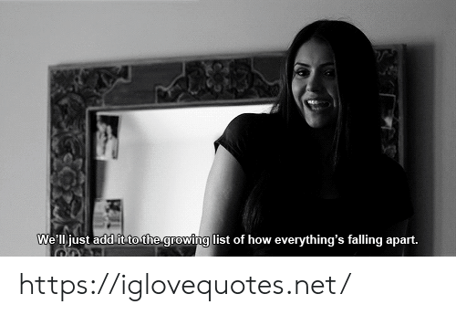 list of: We'll just add it to the growing list of how everything's falling apart. https://iglovequotes.net/