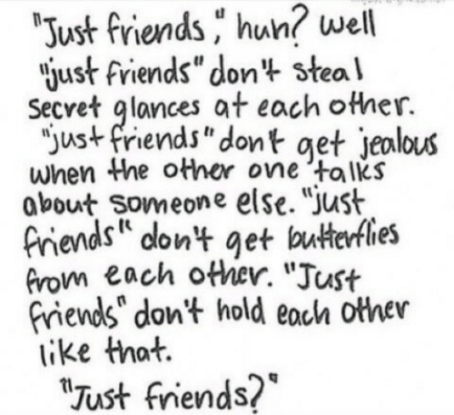 """hun: well  Just friends hun?  just friends""""don't steal  Secret glances at each other.  """"ust friends"""" dont get jeolous  when Whe other one talks  obout Someone else. """"Just  Piends on't get buterfles  Grom each other. """"Just  riends"""" don't hold eoch other  like that.  Just fniends?*"""