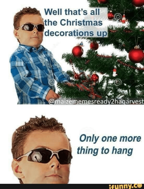 decorations: Well that's all  the Christmas  decorations up  @maizememesready2hagarvest  Only one more  thing to hang  ifunny.co