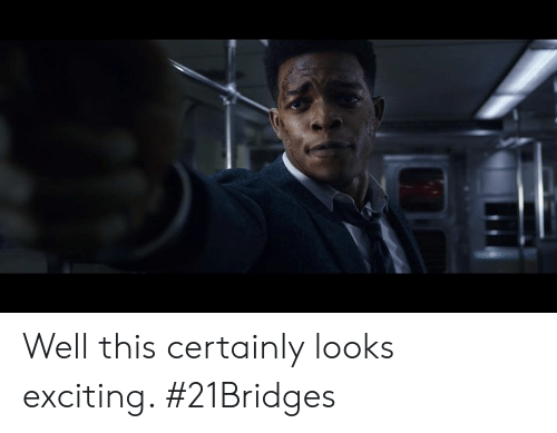 Memes, 🤖, and This: Well this certainly looks exciting. #21Bridges