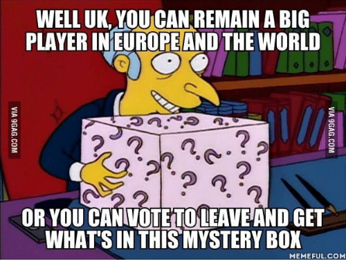 memes.com, meme.com, and  Mysterious: WELL UK YOUCAN REMAIN A BIG  PLAYER IN EUROPE AND THE WORLD  OR YOU CANIVOTETO LEAVE AND GET  WHATS IN THIS MYSTERY BOX  MEMEFUL COM