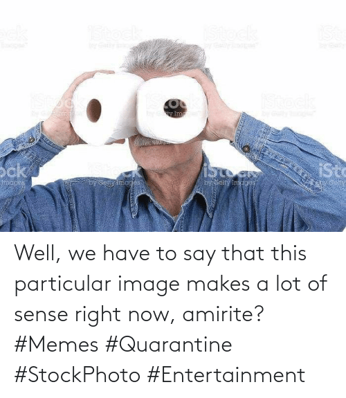 We Have: Well, we have to say that this particular image makes a lot of sense right now, amirite? #Memes #Quarantine #StockPhoto #Entertainment
