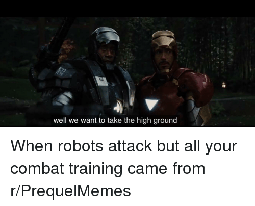 combat training: well we want to take the high ground