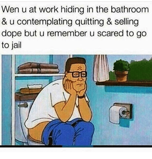 contemplation: Wen u at work hiding in the bathroom  & u contemplating quitting & selling  dope but u remember u scared to go  to jail