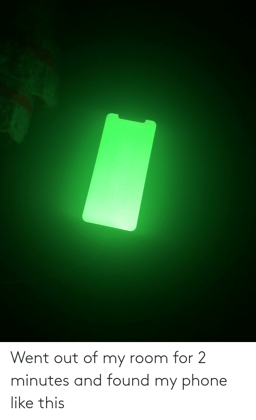 Out Of My Room: Went out of my room for 2 minutes and found my phone like this