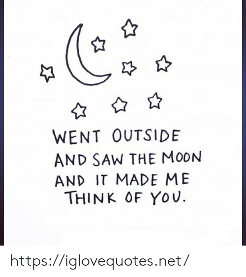 Saw, Moon, and Net: WENT OUTSIDE  AND SAW THE MOON  AND IT MADE ME  THINK OF YoU. https://iglovequotes.net/