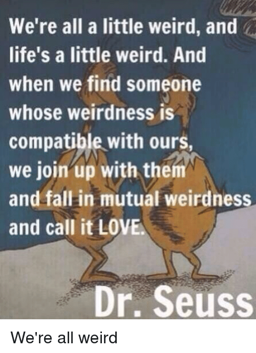 We're All a Little Weird and Life's a Little Weird and When We Find